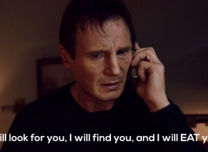 I will look for you! I will find you!
