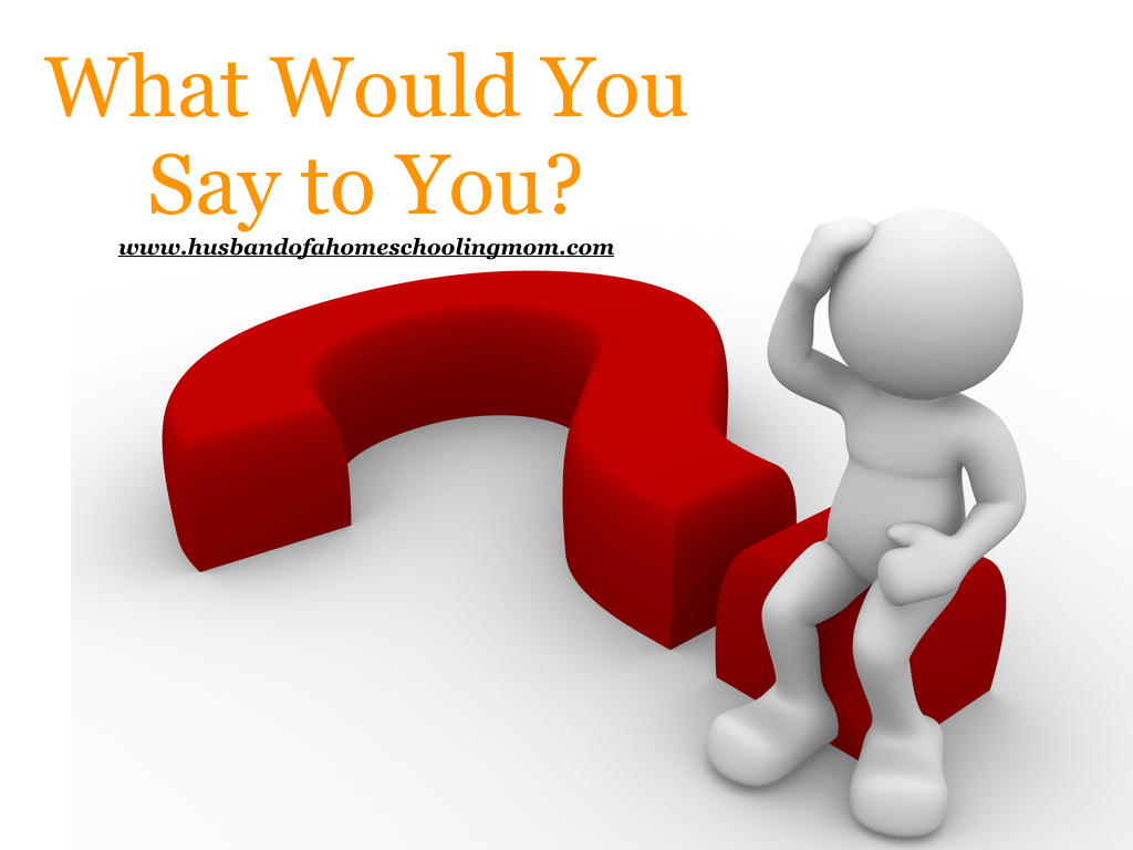What Would You Say to You?