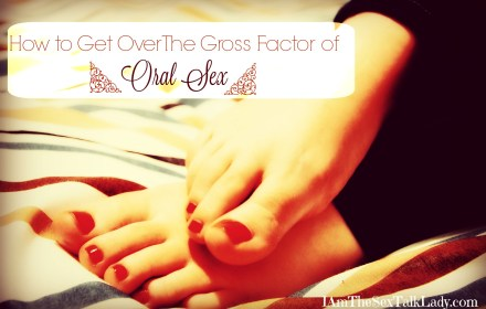 how-to-get-over-the-gross-factor-of-oral-sex