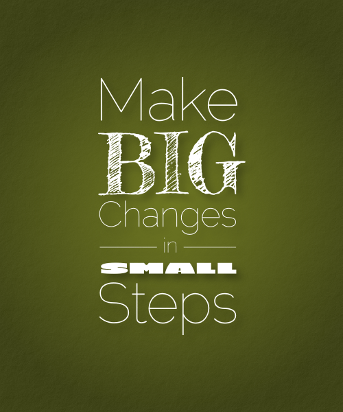make-big-changes-in-small-steps