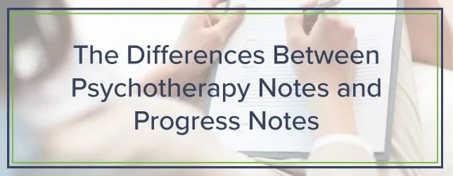 The Differences Between Psychotherapy Notes and Progress Notes
