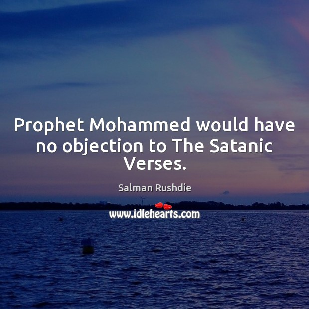 Prophet Mohammed would have no objection to The Satanic Verses