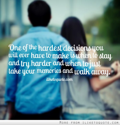 One of the hardest decisions you will ever have to make is when to