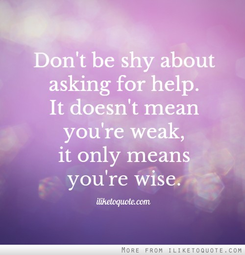 Wise Failure Quotes Wallpaper Don T Be Shy About Asking For Help It Doesn T Mean You Re