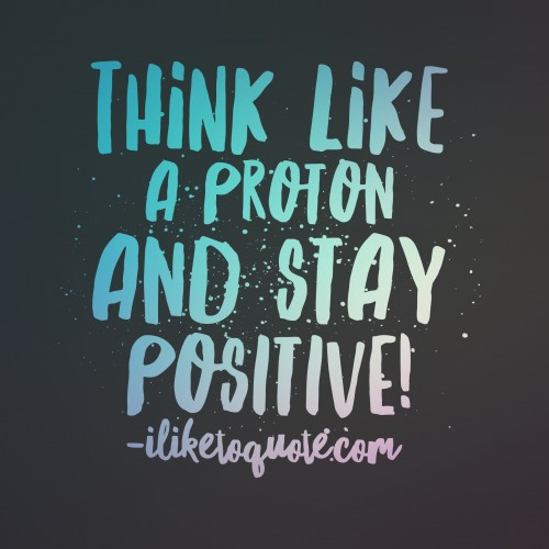 Flirty Quotes Wallpaper Think Like A Proton And Stay Positive