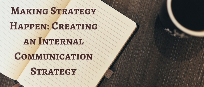 Making Strategy Happen Creating an Internal Communication Strategy - communication strategy