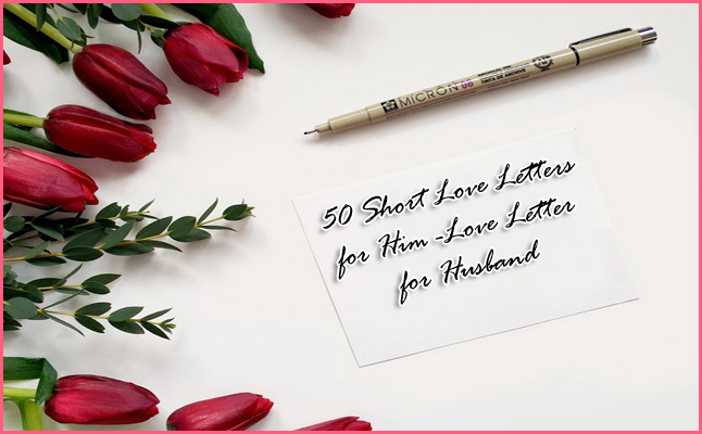 50 Short Love Letters for him - Husband and Boyfriend ideas included