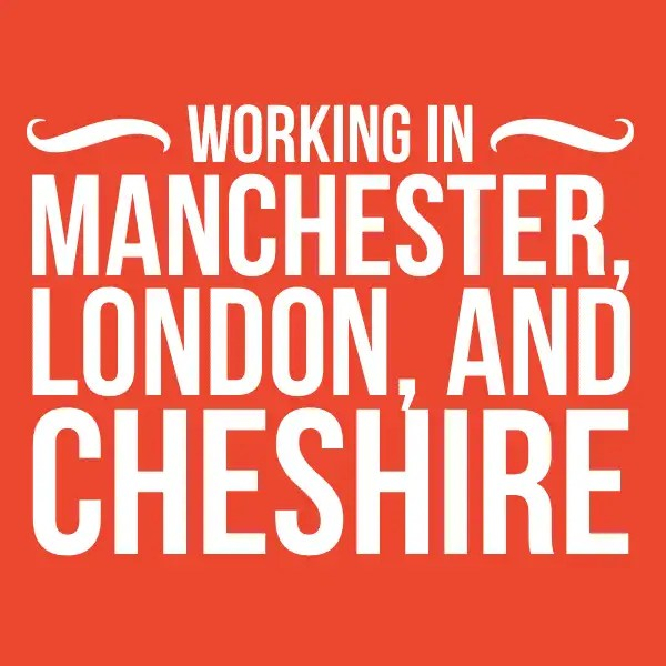 Working in Manchester, London, and Cheshire