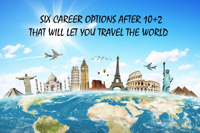 Career choices after 10+2 will let you travel around the world
