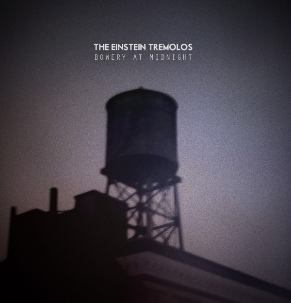 The Einstein Tremolos - Bowery At Midnight