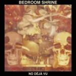 Bedroom Shrine - No Deja Vu