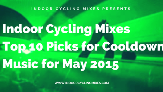 Indoor Cycling Mixes Top 10 Picks for Cooldown Music for May 2015