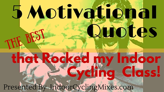 Motivational Quotes and Cues that my Indoor Cycling Riders Loved