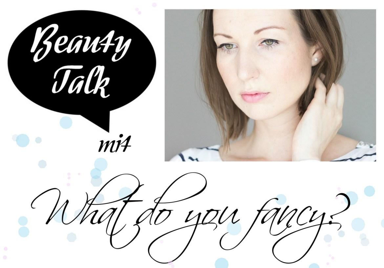 beauty talk interview beautybloggerin what do you fancy