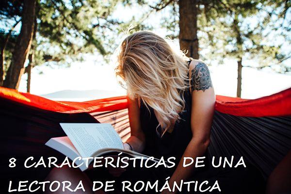 8 CARACTERISTICAS DE UNA LECTORA DE ROMANTICA