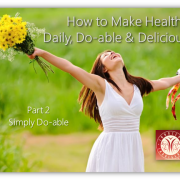 how to make healthy daily, do-able and delicious Simply Do-able Pt 2