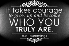 Famous-Courage-Quotes-with-Images-Photos-Pictures-it-takes-courage-to-grow-up-and-become-who-you-truly-are.-ee-cummings