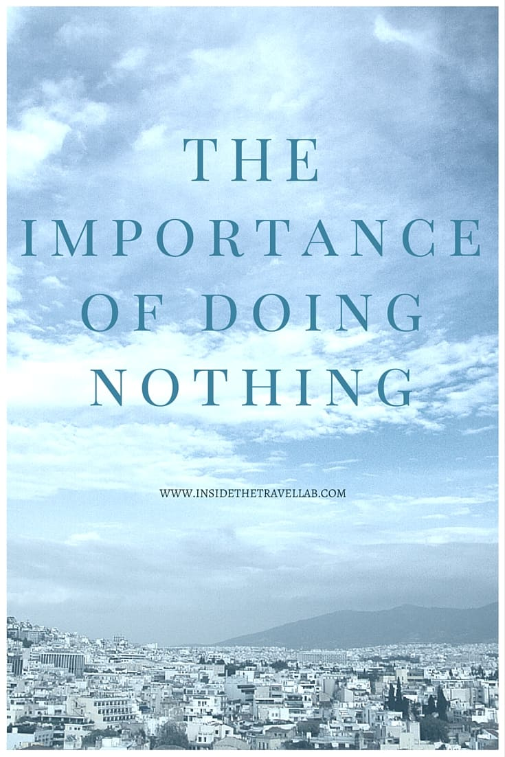 An inspiring and thoughtful read: The Importance of Doing Nothing via @insidetravellab