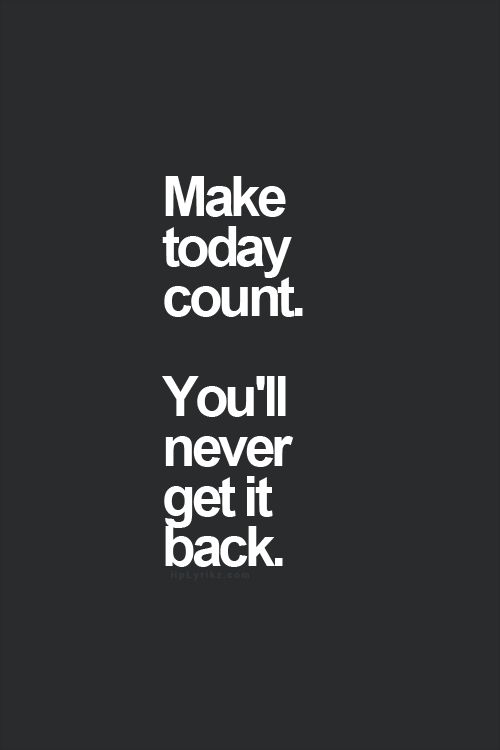 Wallpaper Border Falling Off Make Today Count You Ll Never Get It Back Inspired To