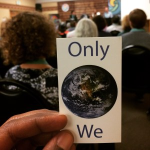 """One of the provocative memes that was circulating at Bioneers this year, signaling the need to create a completely inclusive circle of concern, a collective """"we."""""""