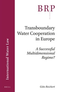 Götz Reichert, Transboundary Water Cooperation in Europe – A Successful Multidimensional Regime?, Brill Research Perspectives in International Water Law, Vol. 1.1., 2016, pp. 1–111