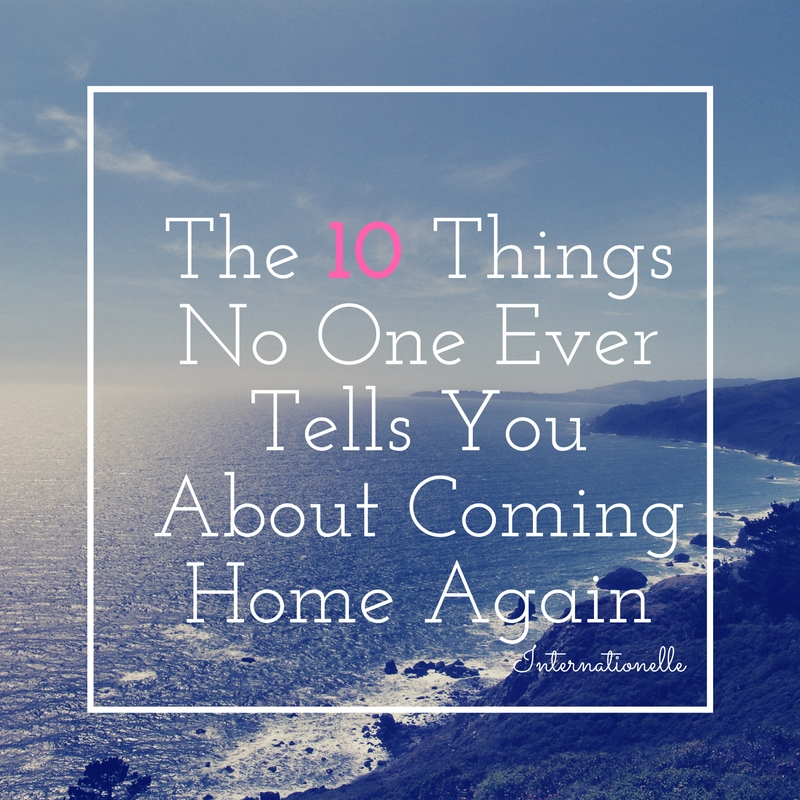 The 10 Things No One Ever Tells you About Coming Home Again