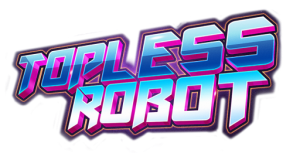 What's Old is New Again | Topless Robot Is Back!