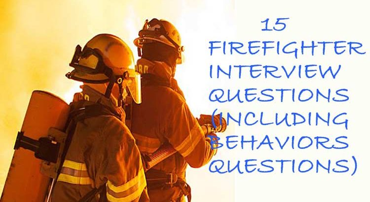 15 Firefighter Interview Questions And Answers (Including Behaviors