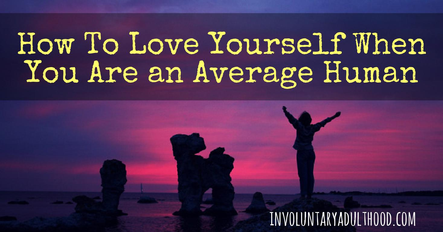 How To Love Yourself When You Are an Average Human