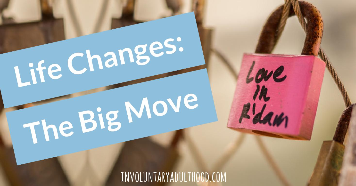 Life Changes: The Big Move