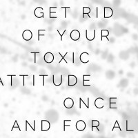 Get Rid of Your Toxic Attitude Once and for All