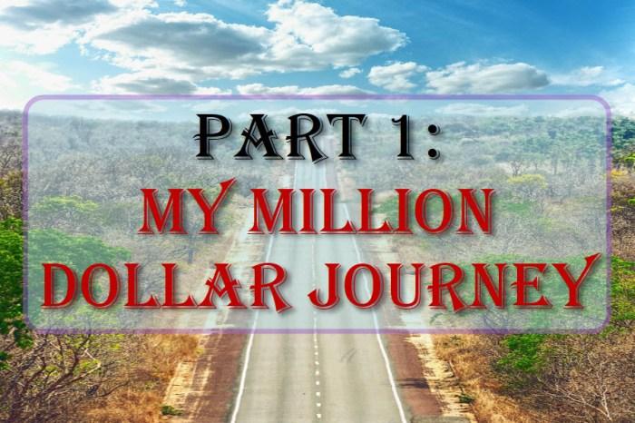 Part 1: My Million Dollar Journey