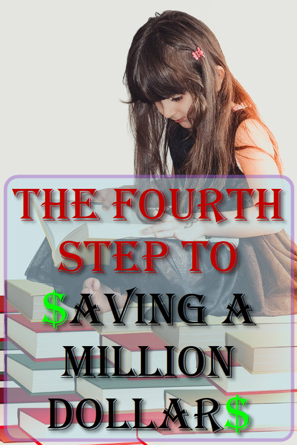 The Fourth Step To Saving A Million Dollars