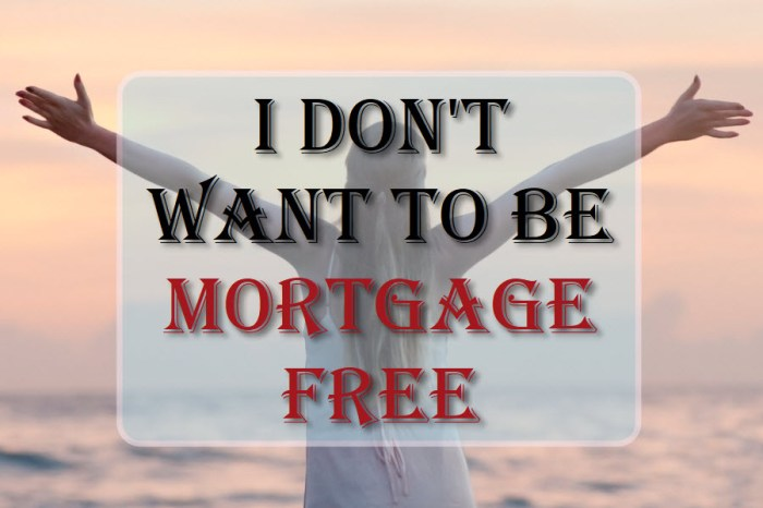 I Don't Want To Be Mortgage Free