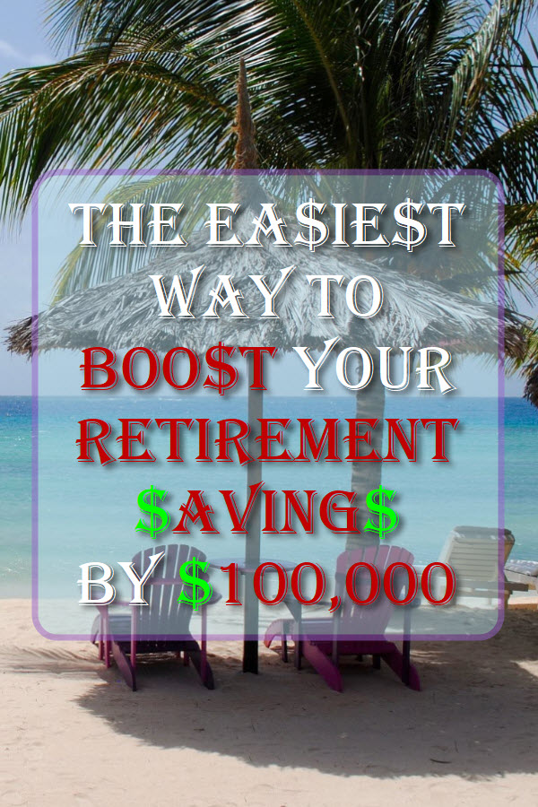 The Easiest Way To Boost Your Retirement Savings By $100,000