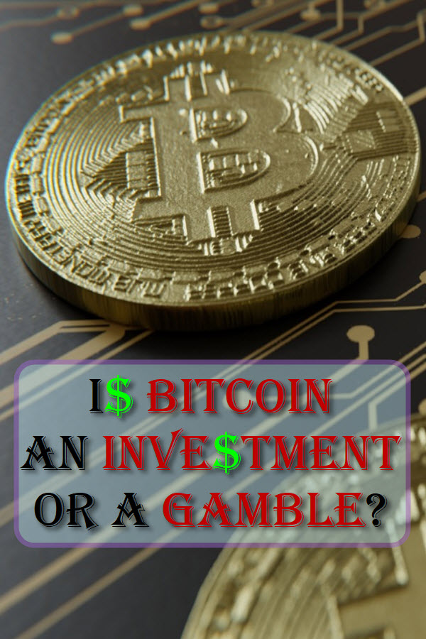 Is Bitcoin An Investment Or A Gamble?