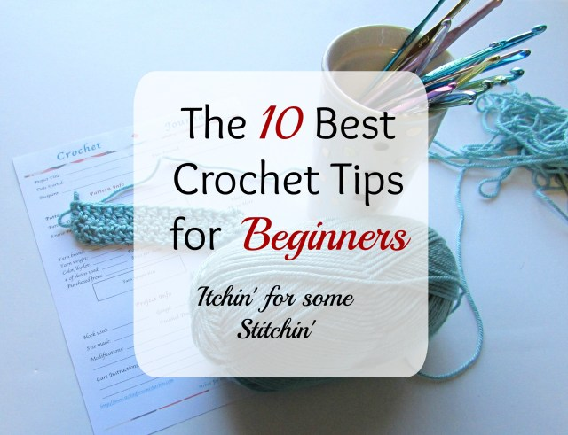 The 10 Best Crochet Tips for Absolute Beginners. http://www.itchinforsomestitchin.com