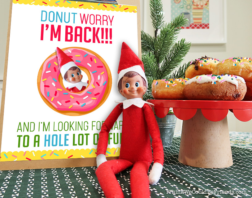 Elf on the Shelf Arrival Ideas \u201cDONUT Worry, I\u0027m Back!\u201d Free