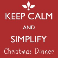 Keep Calm and Simplify Christmas Dinner