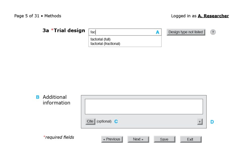 "Figure 4: Item 3a on the CONSORT checklist. (A) The trial design field could autocomplete with the trial design types in a controlled vocabulary. If the study design is novel, users may click on the ""Design type not listed"" button to submit their articles traditionally. (B) Each checklist item should allow authors to elaborate if necessary. This box could support free-flowing text with formatting (e.g., Markdown) and LaTeX or MathML capabilities. (C) If a statement needs a citation, users could click on the ""Cite"" button, which would allow them to input structured bibliographic data. An ideal system would let them import that information from a reference management system. (D) The ""+"" button generates another ""Additional information"" box. Content from multiple boxes would be printed in sequence in the final report."