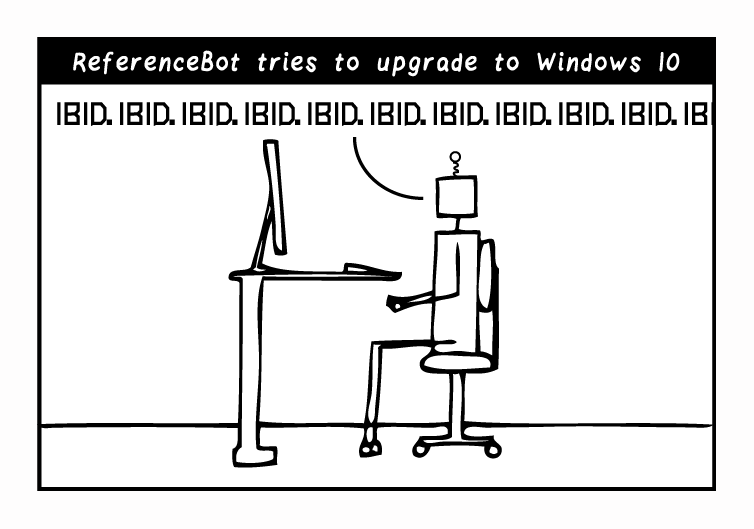 "ReferenceBot sits, paralyzed, at the computer, saying ""Ibid. Ibid. Ibid. Ibid. Ibid. Ibid. Ibid.…"" The caption says ""ReferenceBot tries to upgrade to Windows 10"""