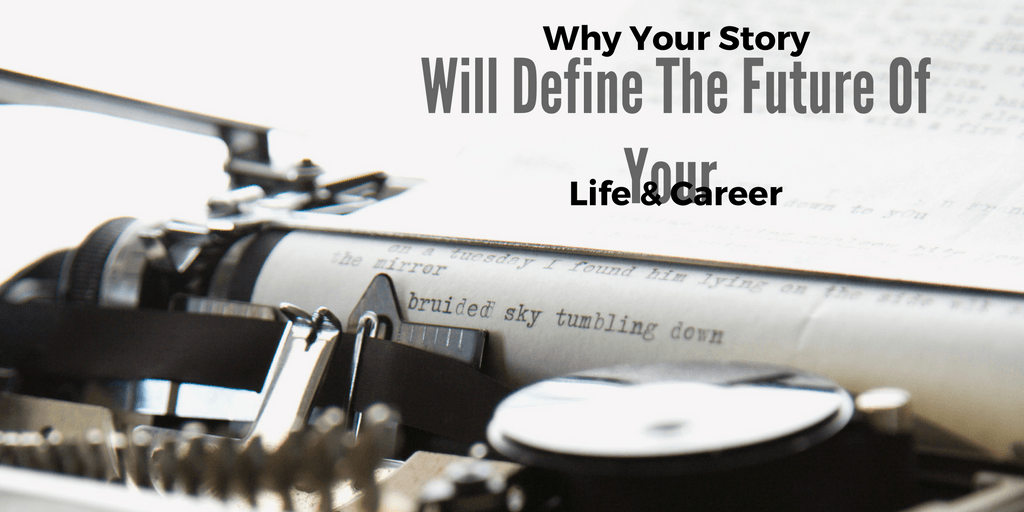 Why Your story WIll Define Your Life and Career