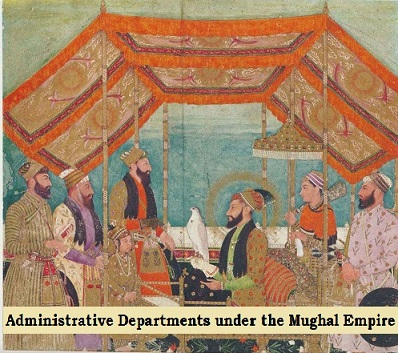 A Complete list of Administrative Departments under the Mughal Empire - mughal empire