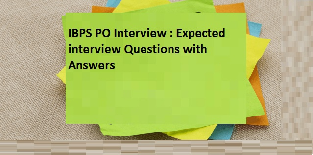 IBPS PO Interview Expected Interview Questions with Answers - guidance counselor interview questions and answers