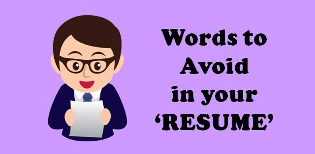 Words to Avoid In Your Resume