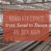 Aboard KTX Express From Seoul to Busan And Back Again