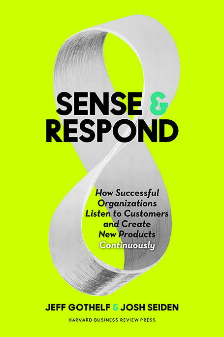 Sense & Respond: How Successful Organizations Listen to Customers and Create New Products Continuously