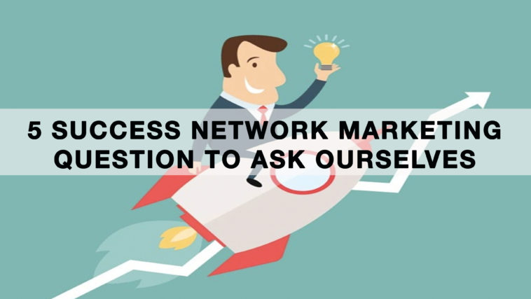5 Success Network Marketing Question to Ask Ourselves Jeffrey Chew