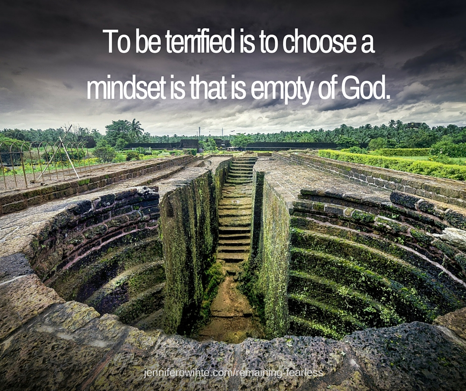 terrified is a mindset that is empty of God