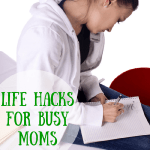 Life Hacks For Busy Moms